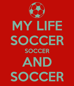 Poster: MY LIFE SOCCER SOCCER AND SOCCER
