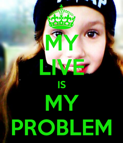 Poster: MY LIVE IS MY PROBLEM