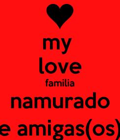 Poster: my  love familia namurado e amigas(os)