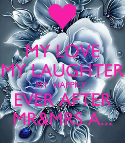 Poster: MY LOVE MY LAUGHTER MY  HAPPILY  EVER AFTER MR&MRS A...