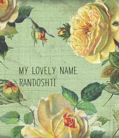 Poster:    my lovely name  randoshti