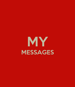Poster:  MY MESSAGES