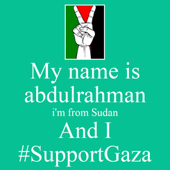 Poster: My name is abdulrahman i'm from Sudan And I #SupportGaza