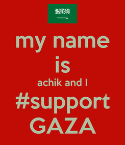 Poster: my name is achik and I #support GAZA