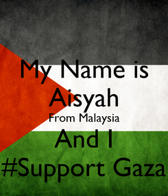 Poster: My Name is Aisyah From Malaysia And I #Support Gaza