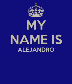 Poster: MY NAME IS ALEJANDRO
