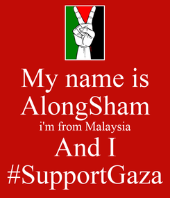 Poster: My name is AlongSham i'm from Malaysia And I #SupportGaza