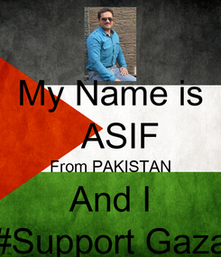 Poster: My Name is   ASIF From PAKISTAN And I #Support Gaza
