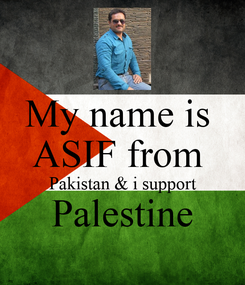 Poster: My name is  ASIF from  Pakistan & i support Palestine