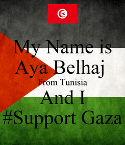 Poster: My Name is Aya Belhaj  From Tunisia And I #Support Gaza