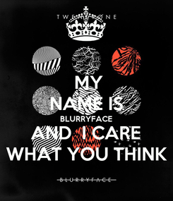 Poster:  MY NAME IS BLURRYFACE AND  I CARE WHAT YOU THINK
