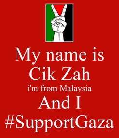 Poster: My name is Cik Zah i'm from Malaysia And I #SupportGaza