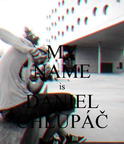 Poster: MY NAME is DANIEL CHLUPÁČ