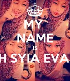 Poster: MY  NAME IS EHH SYIA EVAN'S
