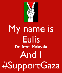 Poster: My name is Eulis I'm from Malaysia And I #SupportGaza
