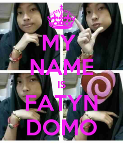 Poster: MY  NAME IS FATYN DOMO