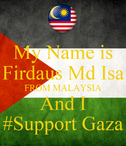 Poster: My Name is Firdaus Md Isa FROM MALAYSIA And I #Support Gaza