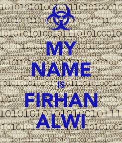 Poster: MY NAME IS FIRHAN ALWI