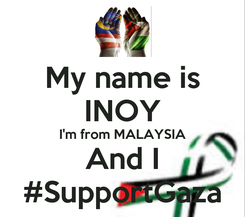 Poster: My name is INOY I'm from MALAYSIA And I #SupportGaza