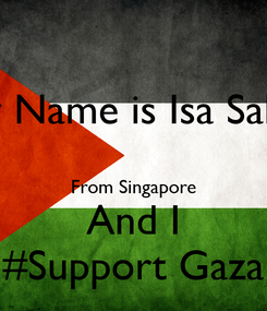 Poster: My Name is Isa Sahat  From Singapore And I #Support Gaza