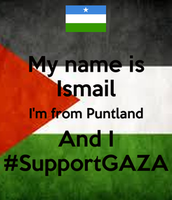 Poster: My name is Ismail I'm from Puntland And I #SupportGAZA