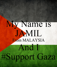 Poster: My Name is JAMIL From MALAYSIA And I #Support Gaza