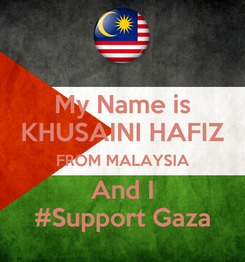 Poster: My Name is KHUSAINI HAFIZ FROM MALAYSIA And I #Support Gaza