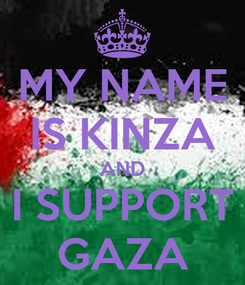 Poster: MY NAME IS KINZA AND I SUPPORT GAZA