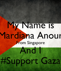 Poster: My Name is Mardiana Anour From Singapore And I #Support Gaza