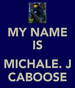 Poster: MY NAME IS  MICHALE. J CABOOSE
