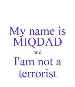 Poster: My name is MIQDAD and I'am not a terrorist