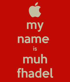Poster: my name  is muh fhadel