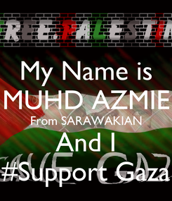 Poster: My Name is MUHD AZMIE From SARAWAKIAN And I #Support Gaza