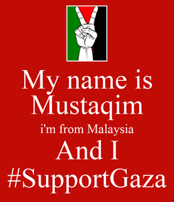 Poster: My name is Mustaqim i'm from Malaysia And I #SupportGaza