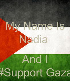 Poster: My Name Is Nadia   And I #Support Gaza