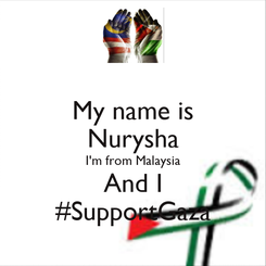 Poster: My name is Nurysha I'm from Malaysia And I #SupportGaza
