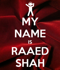 Poster: MY NAME IS RAAED SHAH