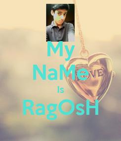Poster: My NaMe Is RagOsH