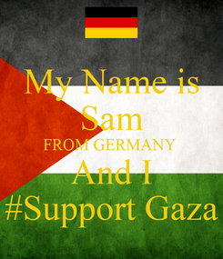 Poster: My Name is Sam FROM GERMANY  And I #Support Gaza
