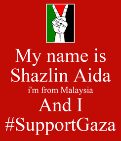 Poster: My name is Shazlin Aida i'm from Malaysia And I #SupportGaza