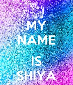 Poster: MY NAME  IS SHIYA
