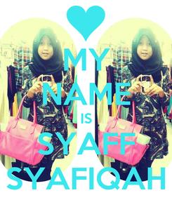 Poster: MY NAME IS SYAFF SYAFIQAH