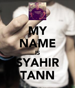 Poster: MY NAME IS SYAHIR TANN