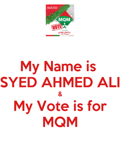 Poster: My Name is  SYED AHMED ALI & My Vote is for MQM