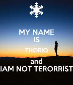 Poster: MY NAME IS THORIQ and IAM NOT TERORRIST