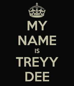 Poster: MY NAME IS TREYY DEE
