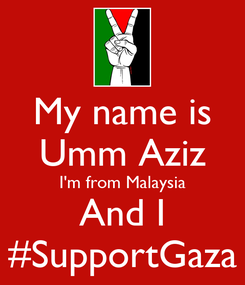 Poster: My name is Umm Aziz I'm from Malaysia And I #SupportGaza