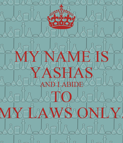 Poster: MY NAME IS YASHAS AND I ABIDE TO MY LAWS ONLY.