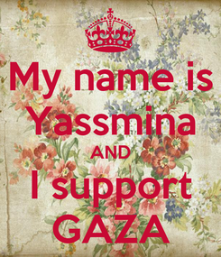 Poster: My name is Yassmina AND I support GAZA