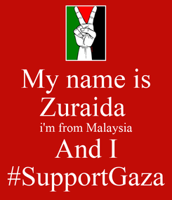 Poster: My name is Zuraida  i'm from Malaysia And I #SupportGaza